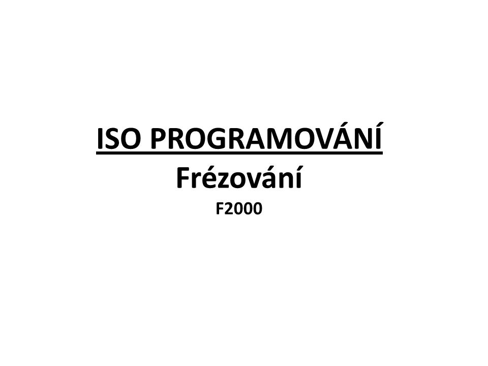 ISO PROGRAMOVÁNÍ Frézování F2000