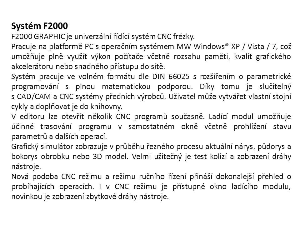 Systém F2000 F2000 GRAPHIC je univerzální řídící systém CNC frézky. Pracuje na platformě PC s operačním systémem MW Windows® XP / Vista / 7, což umožň