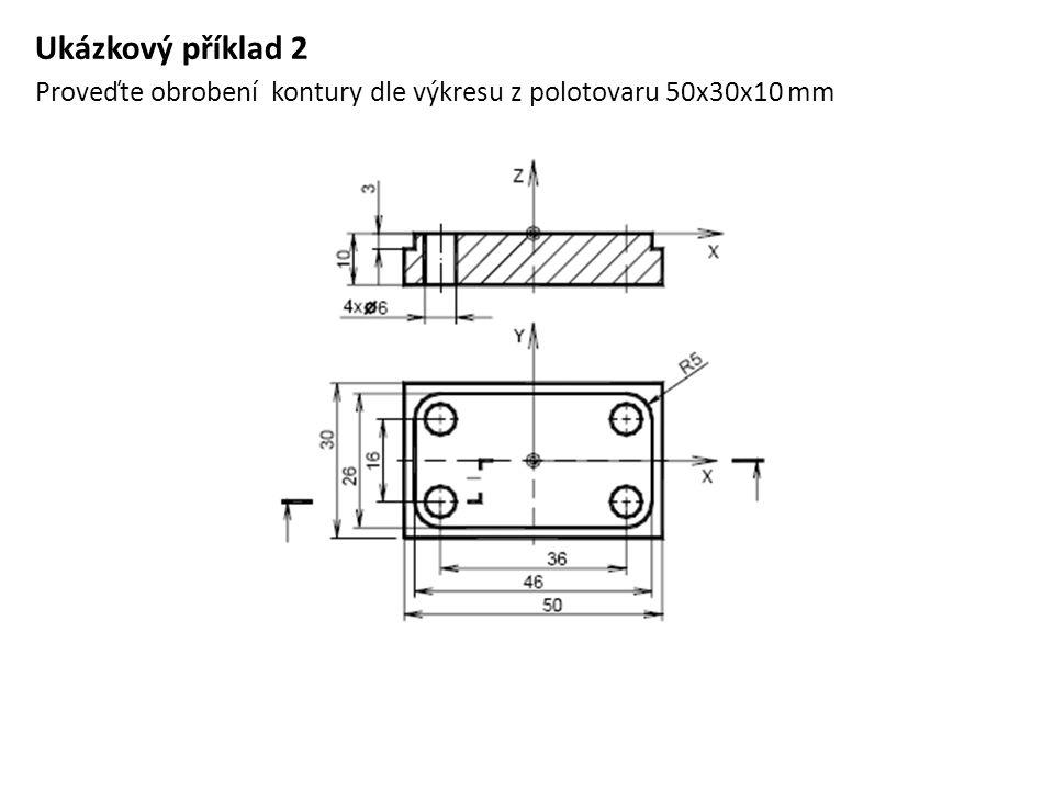 Ukázkový příklad 2 Proveďte obrobení kontury dle výkresu z polotovaru 50x30x10 mm