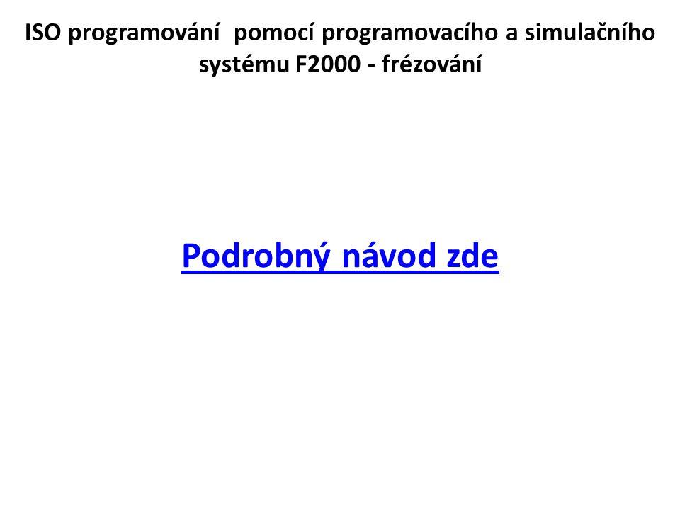 ISO programování pomocí programovacího a simulačního systému F2000 - frézování Podrobný návod zde