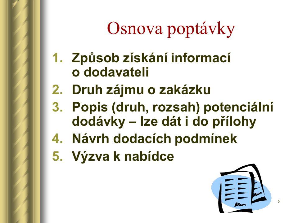Osnova poptávky 1.Způsob získání informací o dodavateli 2.Druh zájmu o zakázku 3.Popis (druh, rozsah) potenciální dodávky – lze dát i do přílohy 4.Návrh dodacích podmínek 5.Výzva k nabídce 6