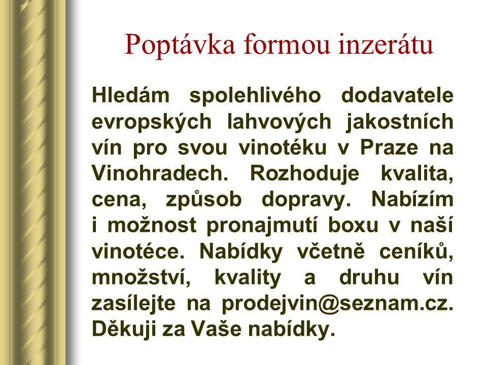Poptávka formou inzerátu Hledám spolehlivého dodavatele evropských lahvových jakostních vín pro svou vinotéku v Praze na Vinohradech. Rozhoduje kvalit