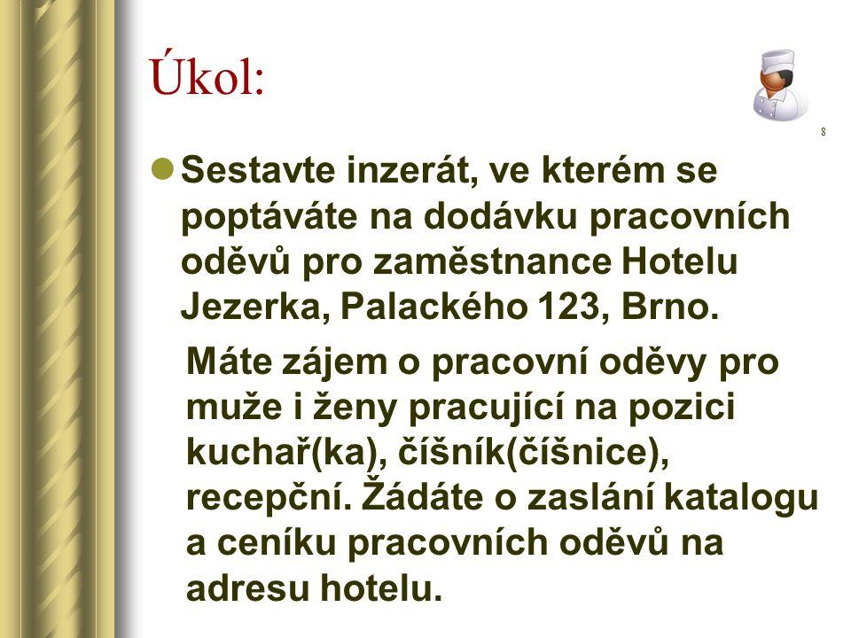 Úkol: Sestavte inzerát, ve kterém se poptáváte na dodávku pracovních oděvů pro zaměstnance Hotelu Jezerka, Palackého 123, Brno. Máte zájem o pracovní