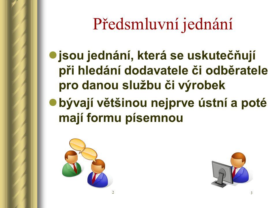 Předsmluvní jednání jsou jednání, která se uskutečňují při hledání dodavatele či odběratele pro danou službu či výrobek bývají většinou nejprve ústní a poté mají formu písemnou 2 3