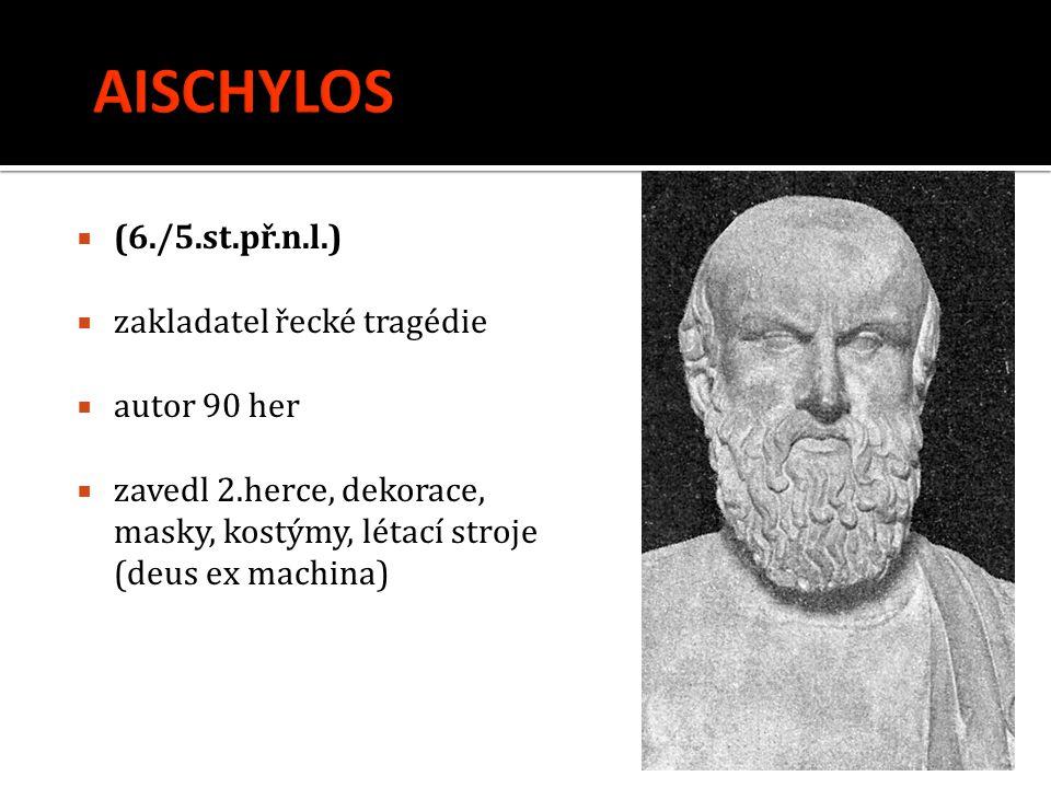  (6./5.st.př.n.l.)  zakladatel řecké tragédie  autor 90 her  zavedl 2.herce, dekorace, masky, kostýmy, létací stroje (deus ex machina)