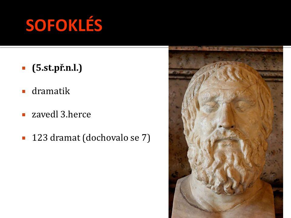  (5.st.př.n.l.)  dramatik  zavedl 3.herce  123 dramat (dochovalo se 7)
