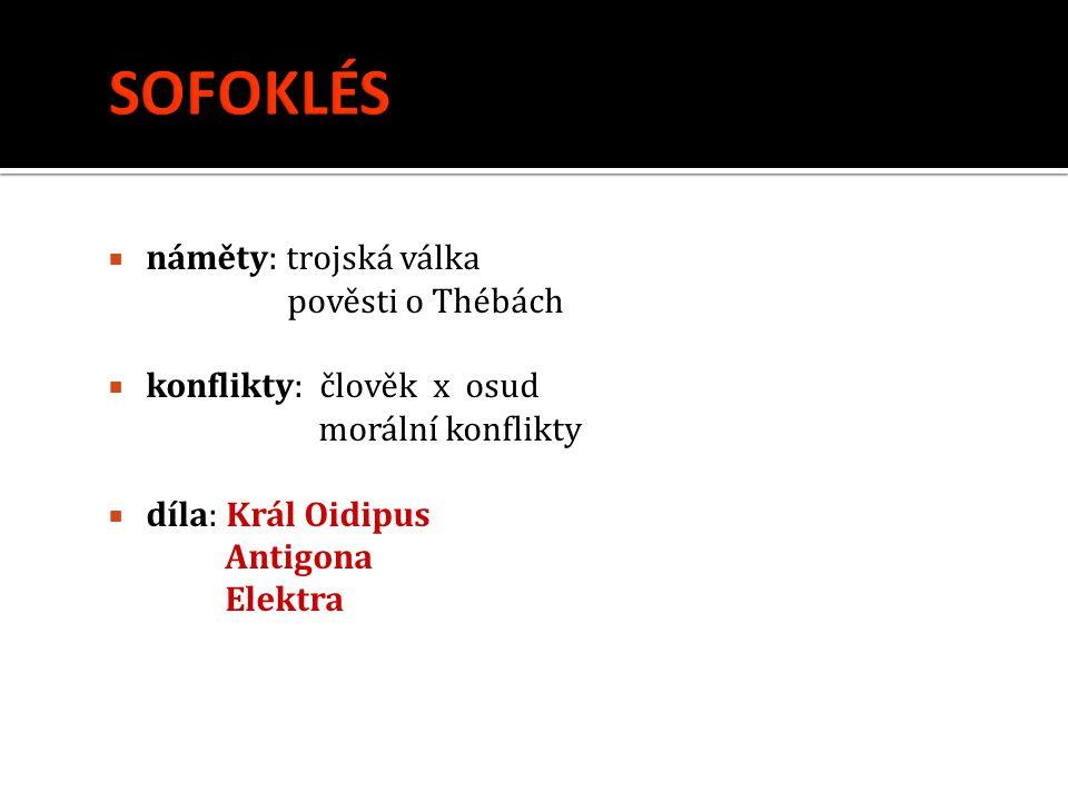  náměty: trojská válka pověsti o Thébách  konflikty: člověk x osud morální konflikty  díla: Král Oidipus Antigona Elektra