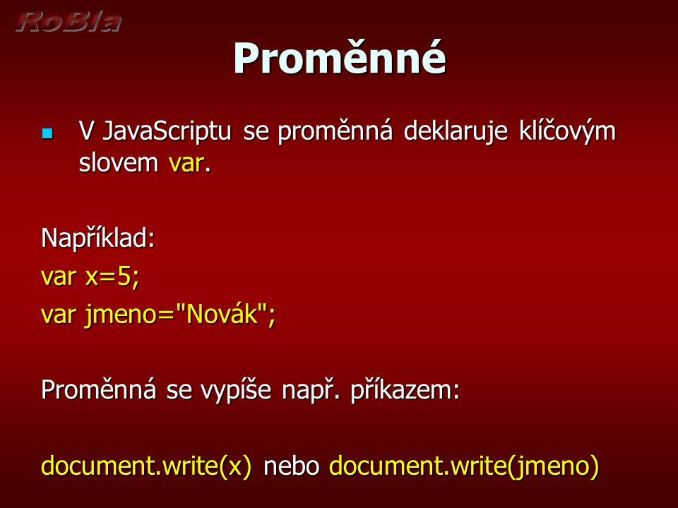Proměnné V JavaScriptu se proměnná deklaruje klíčovým slovem var.