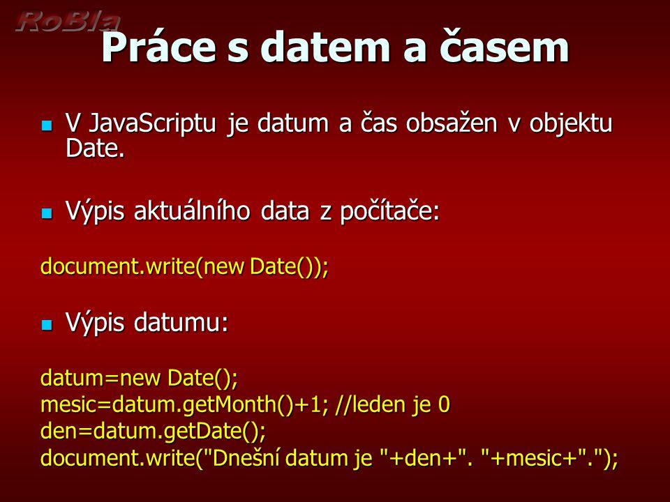 Práce s datem a časem V JavaScriptu je datum a čas obsažen v objektu Date.