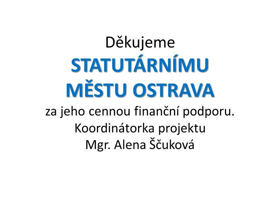 STATUTÁRNÍMU MĚSTU OSTRAVA Děkujeme STATUTÁRNÍMU MĚSTU OSTRAVA za jeho cennou finanční podporu.