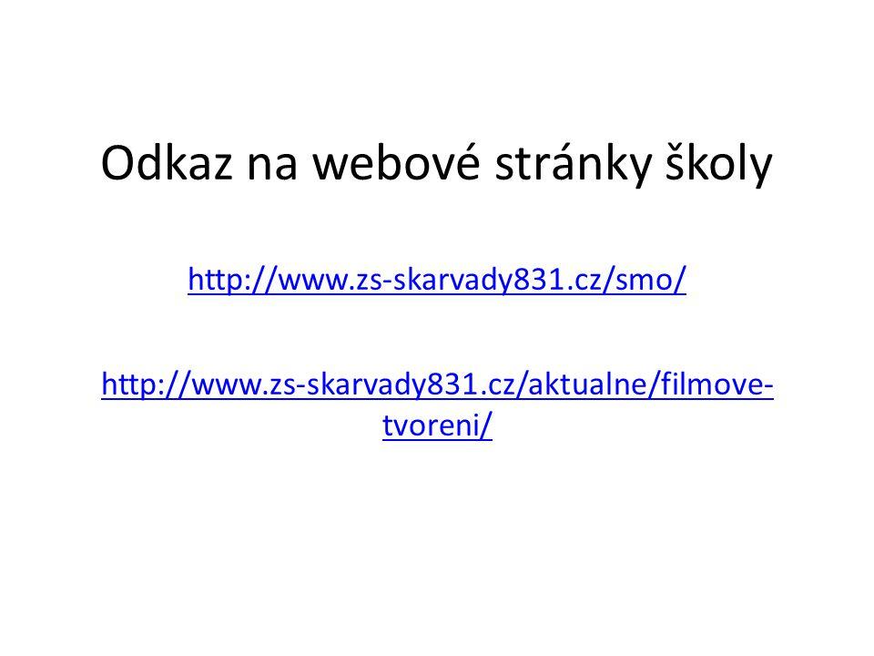 Odkaz na webové stránky školy http://www.zs-skarvady831.cz/smo/ http://www.zs-skarvady831.cz/aktualne/filmove- tvoreni/ http://www.zs-skarvady831.cz/smo/ http://www.zs-skarvady831.cz/aktualne/filmove- tvoreni/