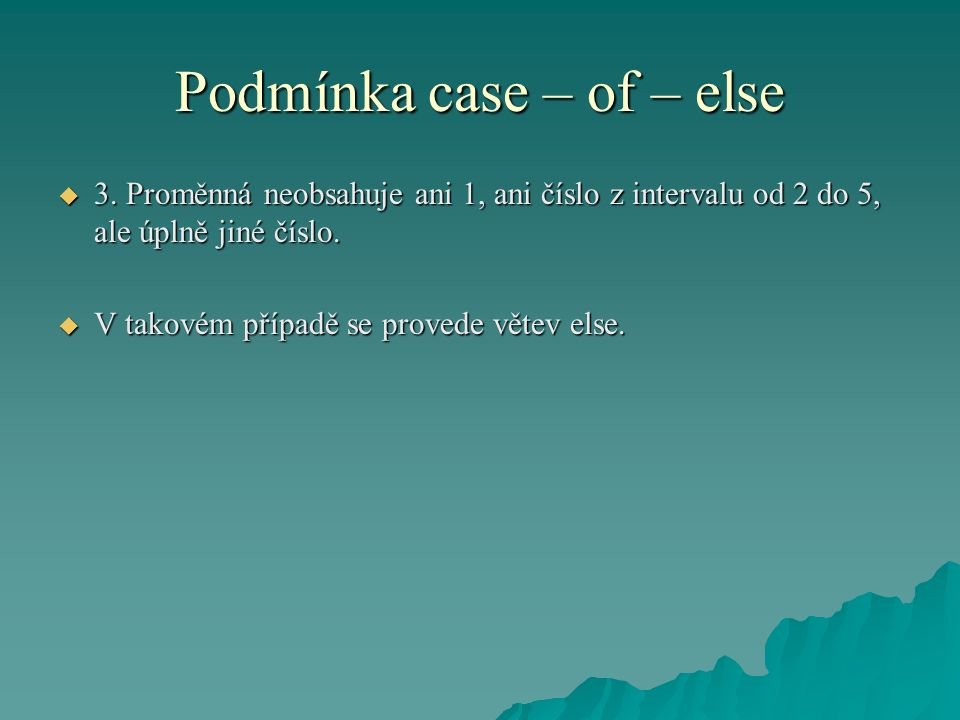 Podmínka case – of – else  3.