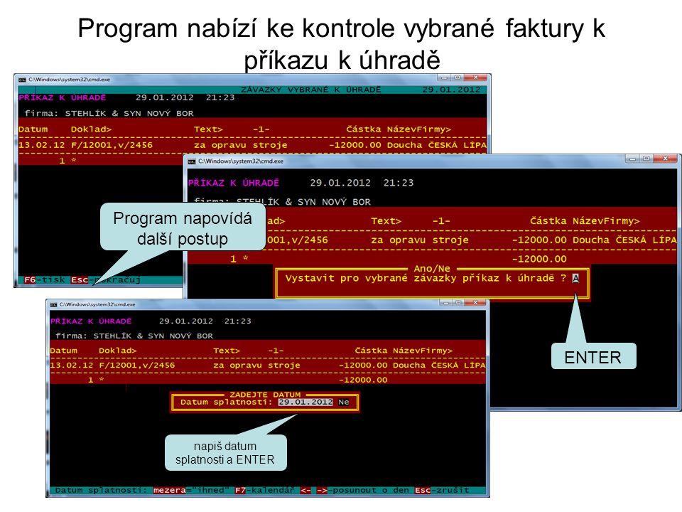 Program nabízí ke kontrole vybrané faktury k příkazu k úhradě Program napovídá další postup ENTER napiš datum splatnosti a ENTER
