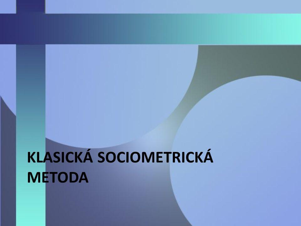 KLASICKÁ SOCIOMETRICKÁ METODA