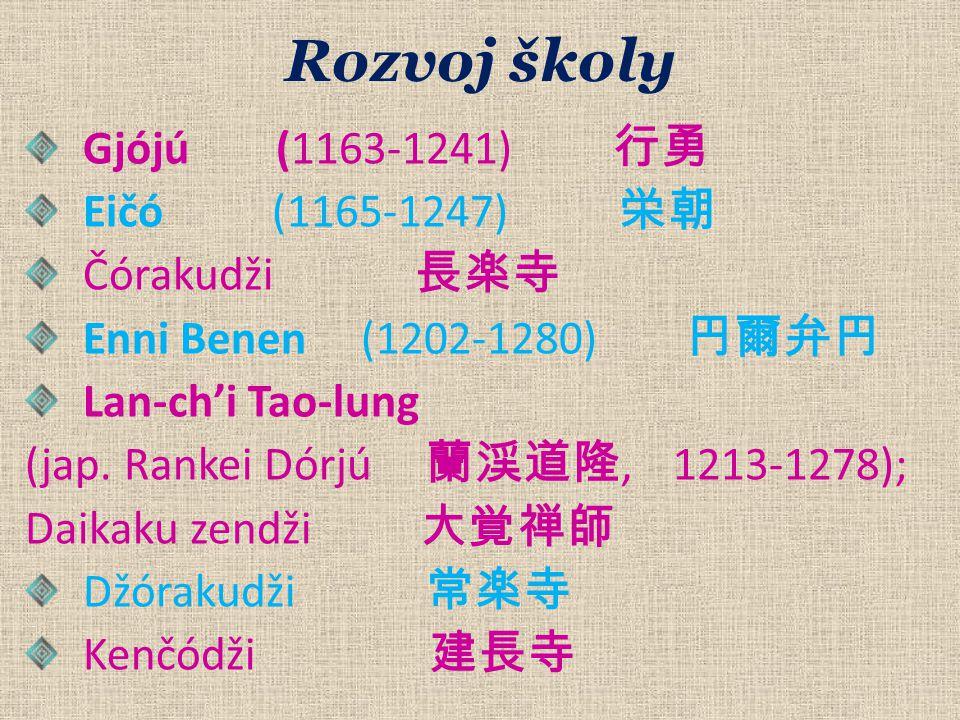 Rozvoj školy Gjójú (1163-1241) 行勇 Eičó (1165-1247) 栄朝 Čórakudži 長楽寺 Enni Benen (1202-1280) 円爾弁円 Lan-ch'i Tao-lung (jap.
