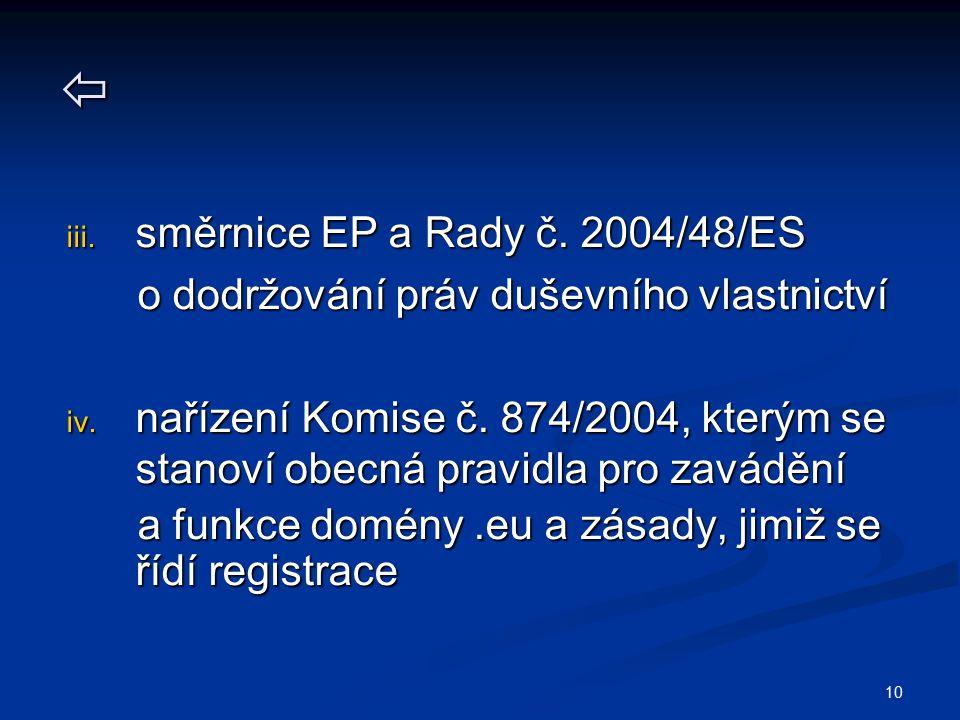 10  iii. směrnice EP a Rady č. 2004/48/ES o dodržování práv duševního vlastnictví o dodržování práv duševního vlastnictví iv. nařízení Komise č. 874/