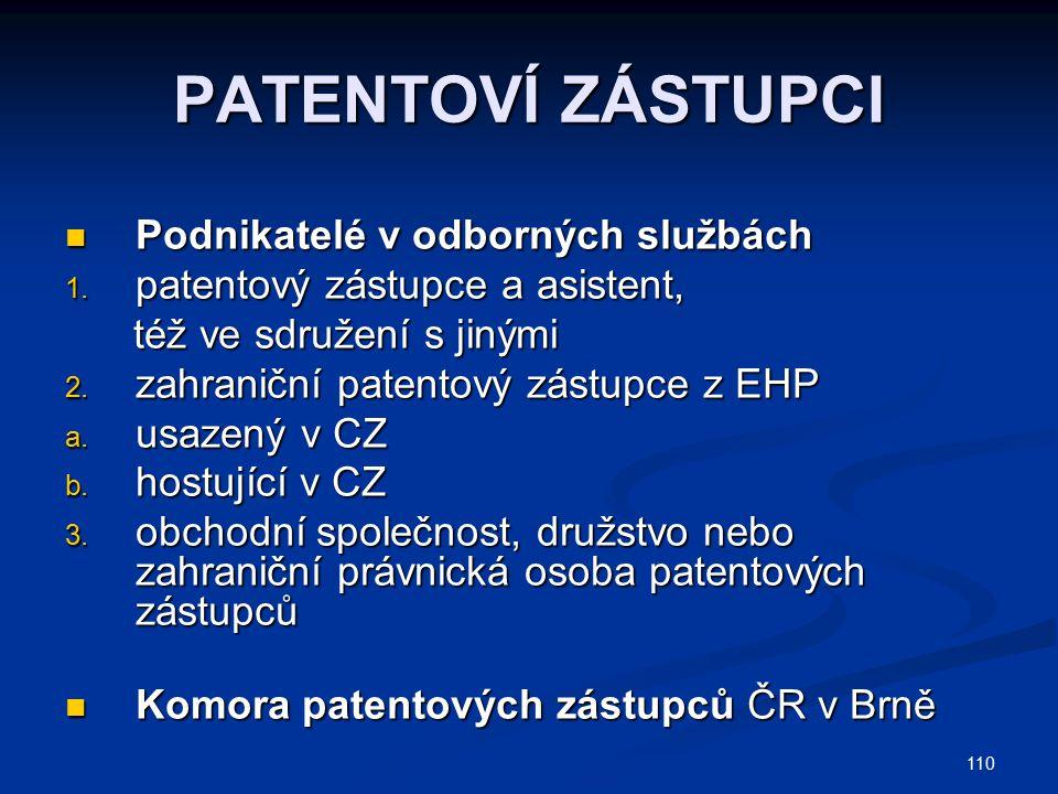 110 PATENTOVÍ ZÁSTUPCI Podnikatelé v odborných službách Podnikatelé v odborných službách 1. patentový zástupce a asistent, též ve sdružení s jinými té