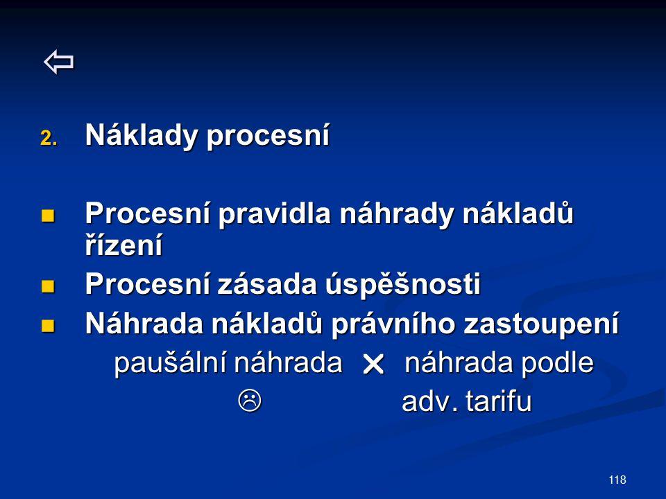 118  2. Náklady procesní Procesní pravidla náhrady nákladů řízení Procesní pravidla náhrady nákladů řízení Procesní zásada úspěšnosti Procesní zásada