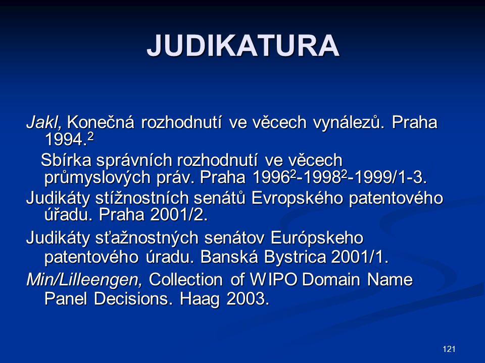 121 JUDIKATURA Jakl, Konečná rozhodnutí ve věcech vynálezů. Praha 1994. 2 Sbírka správních rozhodnutí ve věcech průmyslových práv. Praha 1996 2 -1998