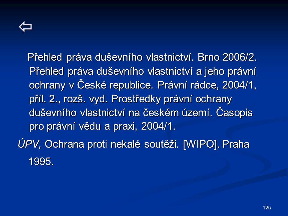 125  Přehled práva duševního vlastnictví. Brno 2006/2. Přehled práva duševního vlastnictví. Brno 2006/2. Přehled práva duševního vlastnictví a jeho p