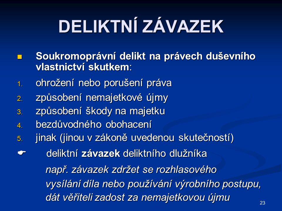 23 DELIKTNÍ ZÁVAZEK Soukromoprávní delikt na právech duševního vlastnictví skutkem: Soukromoprávní delikt na právech duševního vlastnictví skutkem: 1.