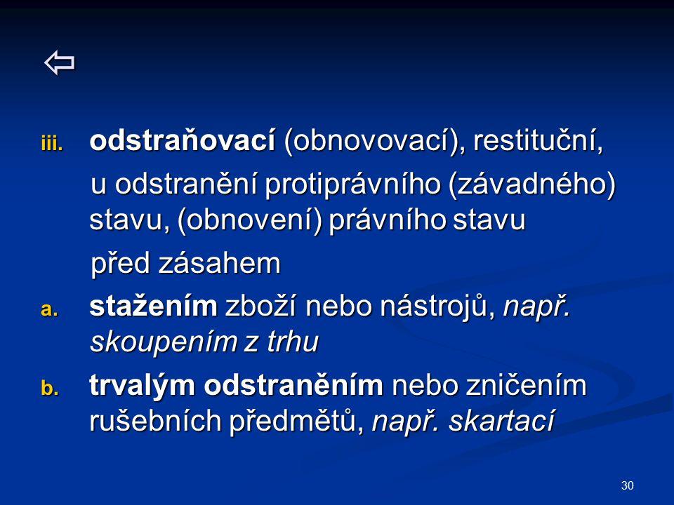 30  iii. odstraňovací (obnovovací), restituční, u odstranění protiprávního (závadného) stavu, (obnovení) právního stavu u odstranění protiprávního (z
