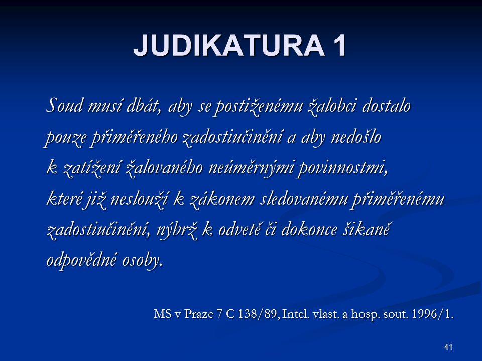 41 JUDIKATURA 1 Soud musí dbát, aby se postiženému žalobci dostalo Soud musí dbát, aby se postiženému žalobci dostalo pouze přiměřeného zadostiučinění
