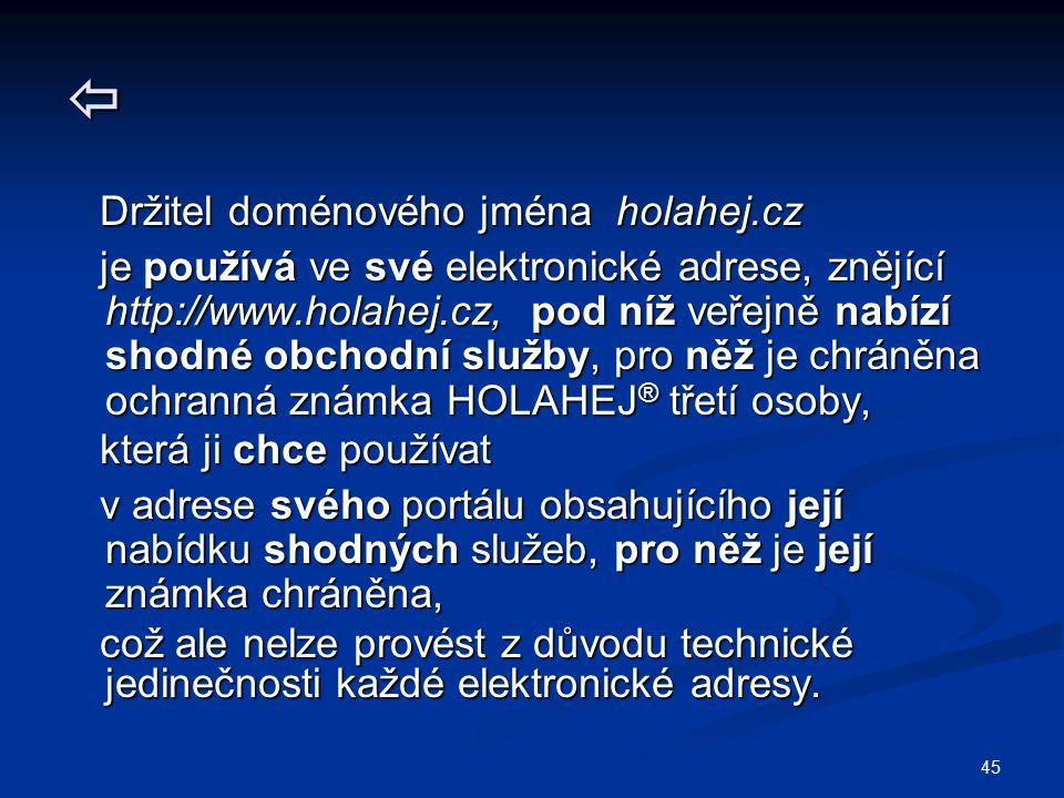 45  Držitel doménového jména holahej.cz Držitel doménového jména holahej.cz je používá ve své elektronické adrese, znějící http://www.holahej.cz, pod