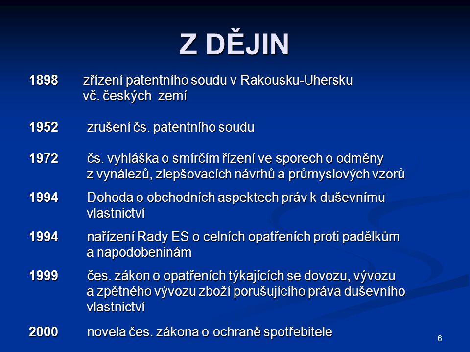 6 Z DĚJIN 1898 zřízení patentního soudu v Rakousku-Uhersku vč. českých zemí vč. českých zemí 1952 zrušení čs. patentního soudu 1972 čs. vyhláška o smí