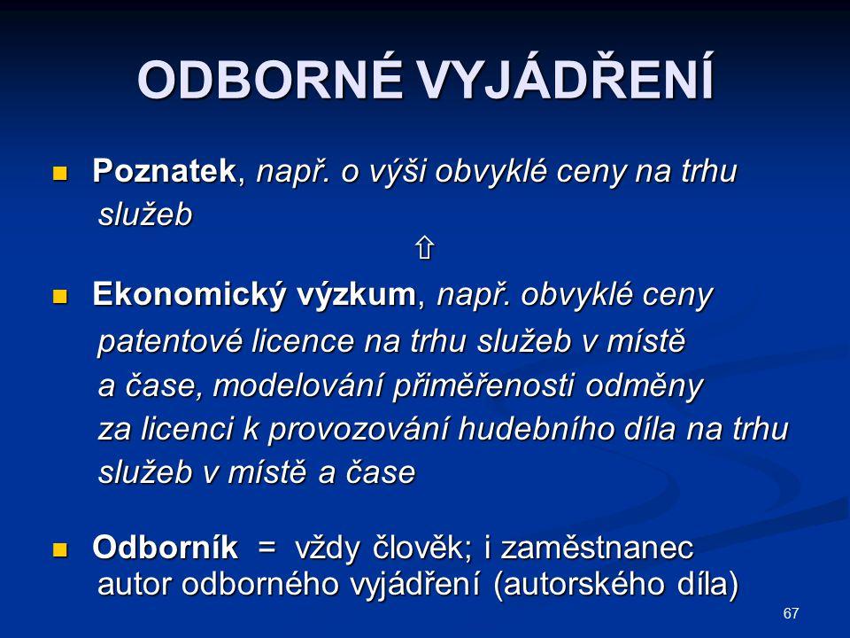 67 ODBORNÉ VYJÁDŘENÍ Poznatek, např. o výši obvyklé ceny na trhu Poznatek, např. o výši obvyklé ceny na trhu služeb služeb Ekonomický výzkum, např. o