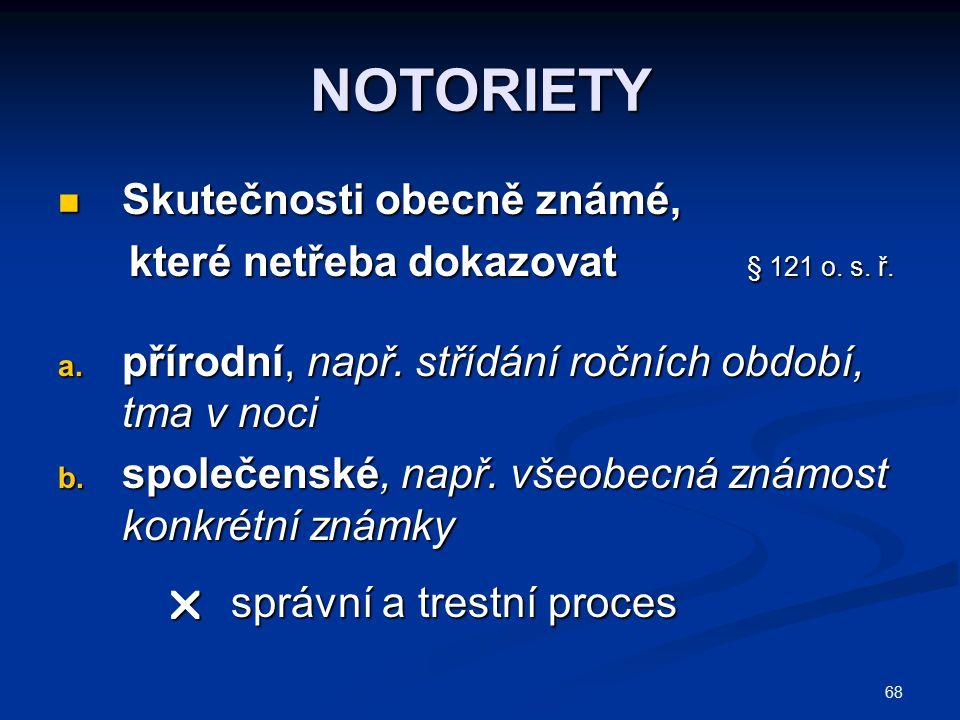 68 NOTORIETY Skutečnosti obecně známé, Skutečnosti obecně známé, které netřeba dokazovat § 121 o. s. ř. které netřeba dokazovat § 121 o. s. ř. a. přír