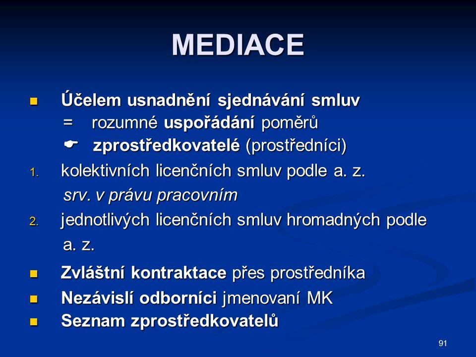 91 MEDIACE Účelem usnadnění sjednávání smluv Účelem usnadnění sjednávání smluv = rozumné uspořádání poměrů = rozumné uspořádání poměrů  zprostředkova