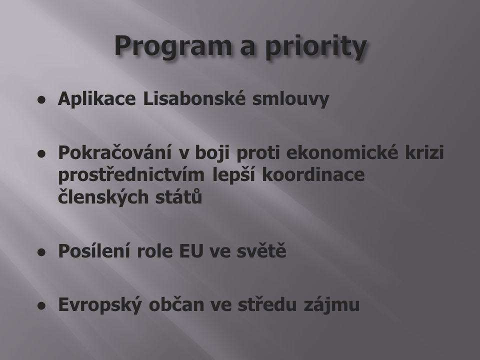 ● Aplikace Lisabonské smlouvy ● Pokračování v boji proti ekonomické krizi prostřednictvím lepší koordinace členských států ● Posílení role EU ve světě ● Evropský občan ve středu zájmu