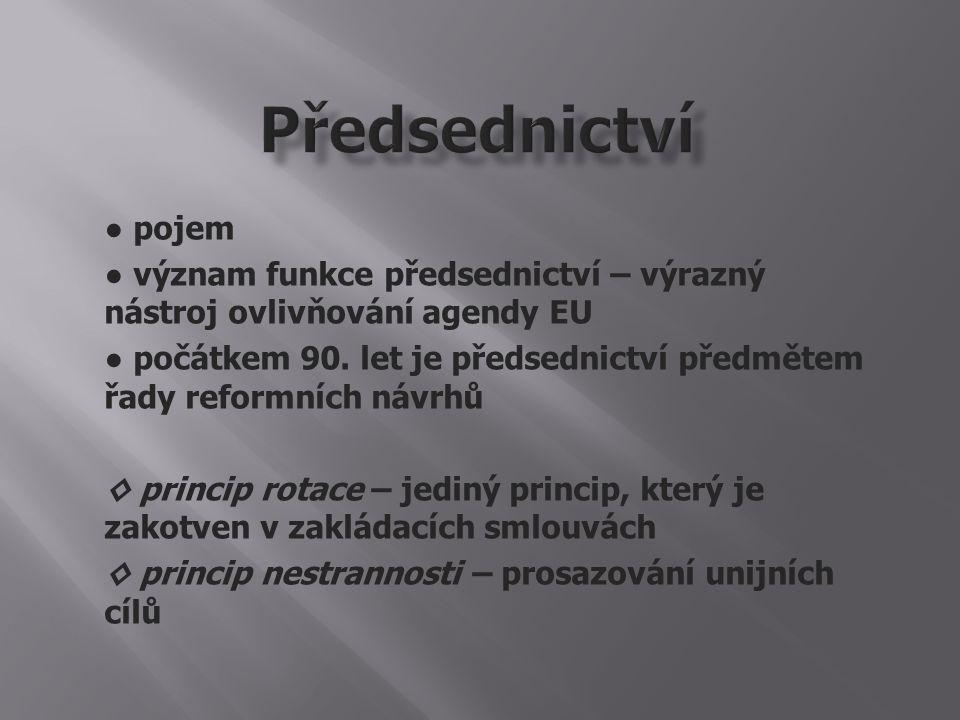 ● pojem ● význam funkce předsednictví – výrazný nástroj ovlivňování agendy EU ● počátkem 90.