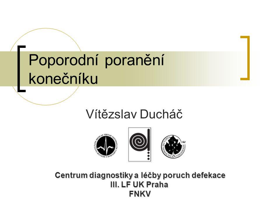 Poporodní poranění konečníku Vítězslav Ducháč Centrum diagnostiky a léčby poruch defekace III. LF UK Praha FNKV