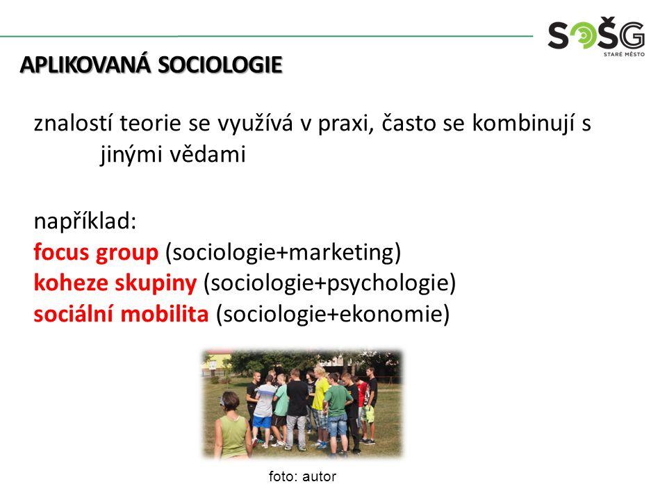 APLIKOVANÁ SOCIOLOGIE APLIKOVANÁ SOCIOLOGIE znalostí teorie se využívá v praxi, často se kombinují s jinými vědami například: focus group (sociologie+marketing) koheze skupiny (sociologie+psychologie) sociální mobilita (sociologie+ekonomie) foto: autor