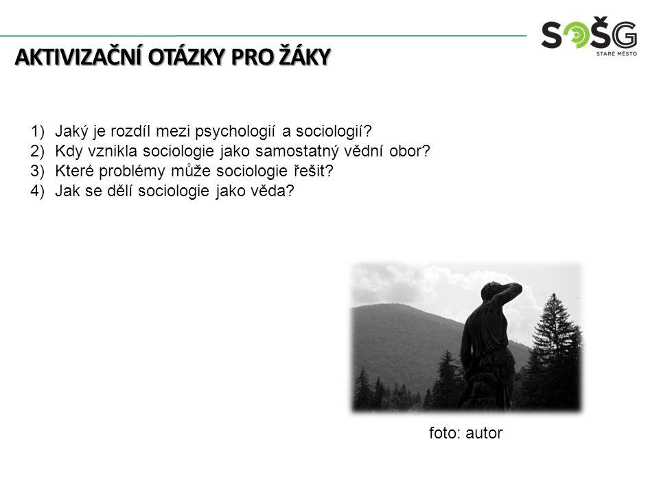 AKTIVIZAČNÍ OTÁZKY PRO ŽÁKY 1)Jaký je rozdíl mezi psychologií a sociologií.