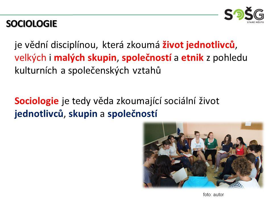 SOCIOLOGIE je vědní disciplínou, která zkoumá život jednotlivců, velkých i malých skupin, společností a etnik z pohledu kulturních a společenských vztahů Sociologie je tedy věda zkoumající sociální život jednotlivců, skupin a společností foto: autor