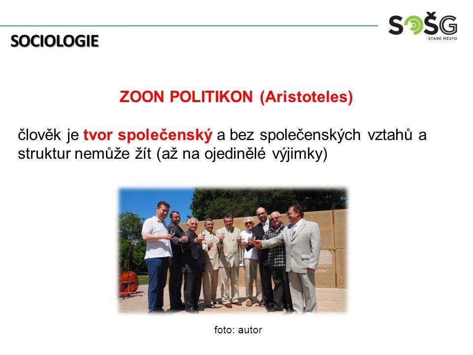 SOCIOLOGIE ZOON POLITIKON (Aristoteles) člověk je tvor společenský a bez společenských vztahů a struktur nemůže žít (až na ojedinělé výjimky) foto: autor