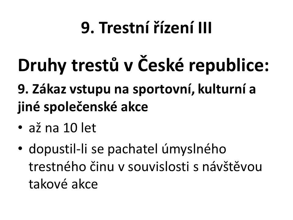 9. Trestní řízení III Druhy trestů v České republice: 9.