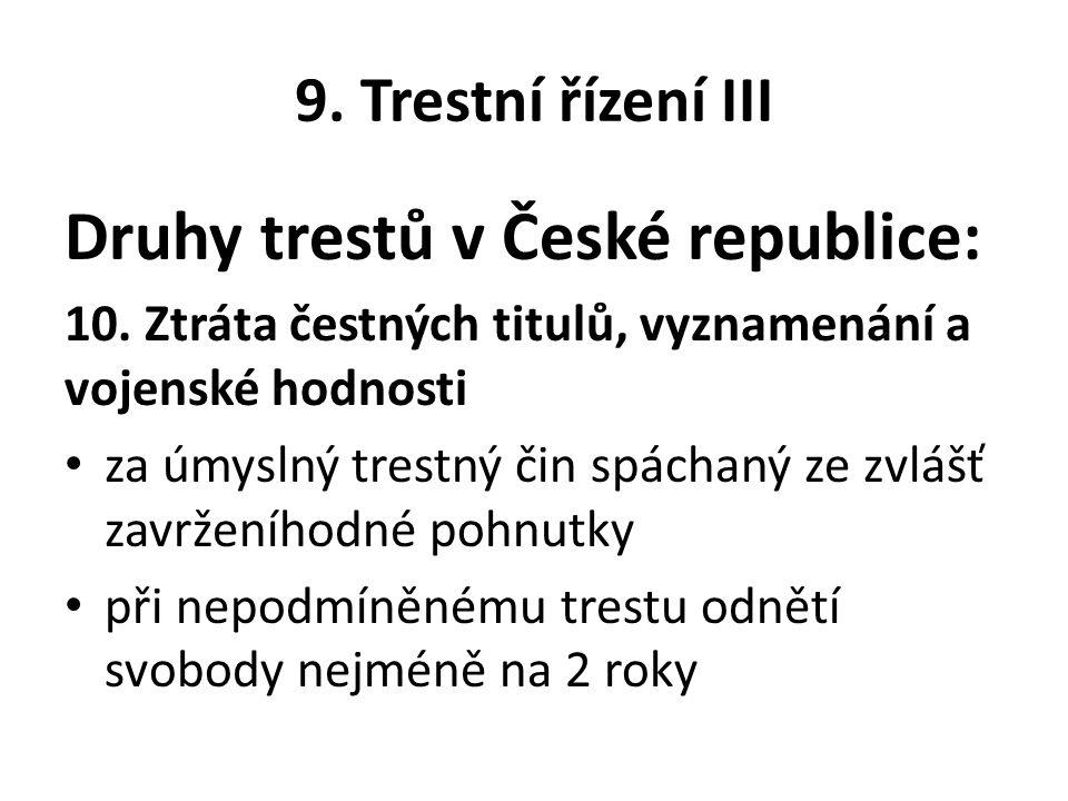 9. Trestní řízení III Druhy trestů v České republice: 10.