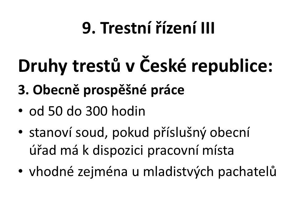 9. Trestní řízení III Druhy trestů v České republice: 3.