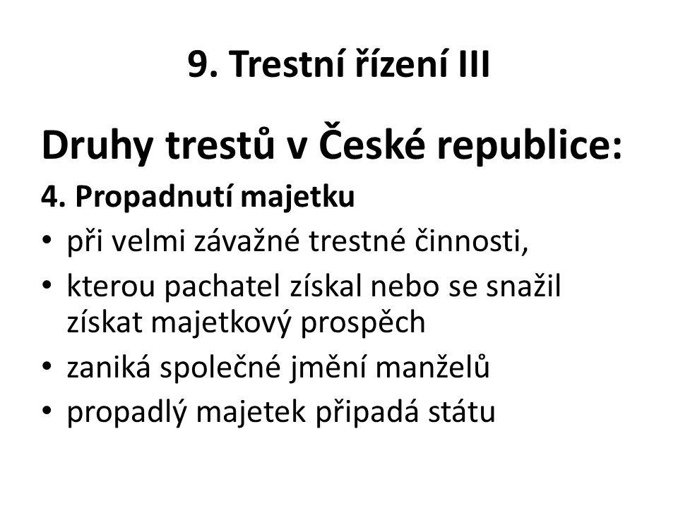 9. Trestní řízení III Druhy trestů v České republice: 4.