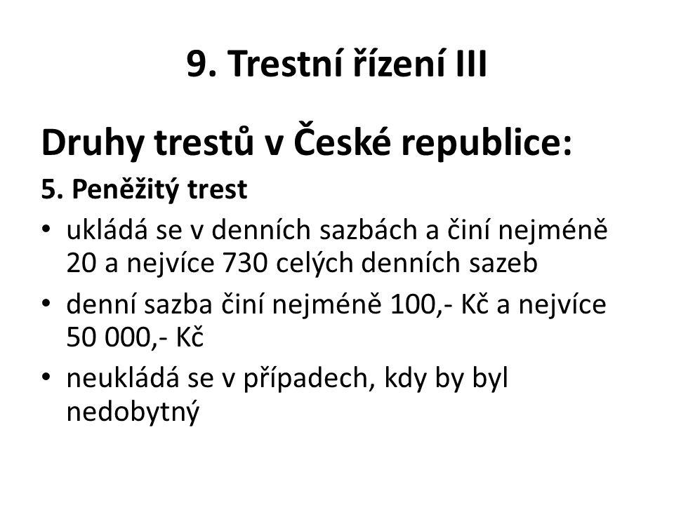 9. Trestní řízení III Druhy trestů v České republice: 5. Peněžitý trest ukládá se v denních sazbách a činí nejméně 20 a nejvíce 730 celých denních saz