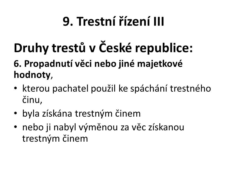 9. Trestní řízení III Druhy trestů v České republice: 6. Propadnutí věci nebo jiné majetkové hodnoty, kterou pachatel použil ke spáchání trestného čin