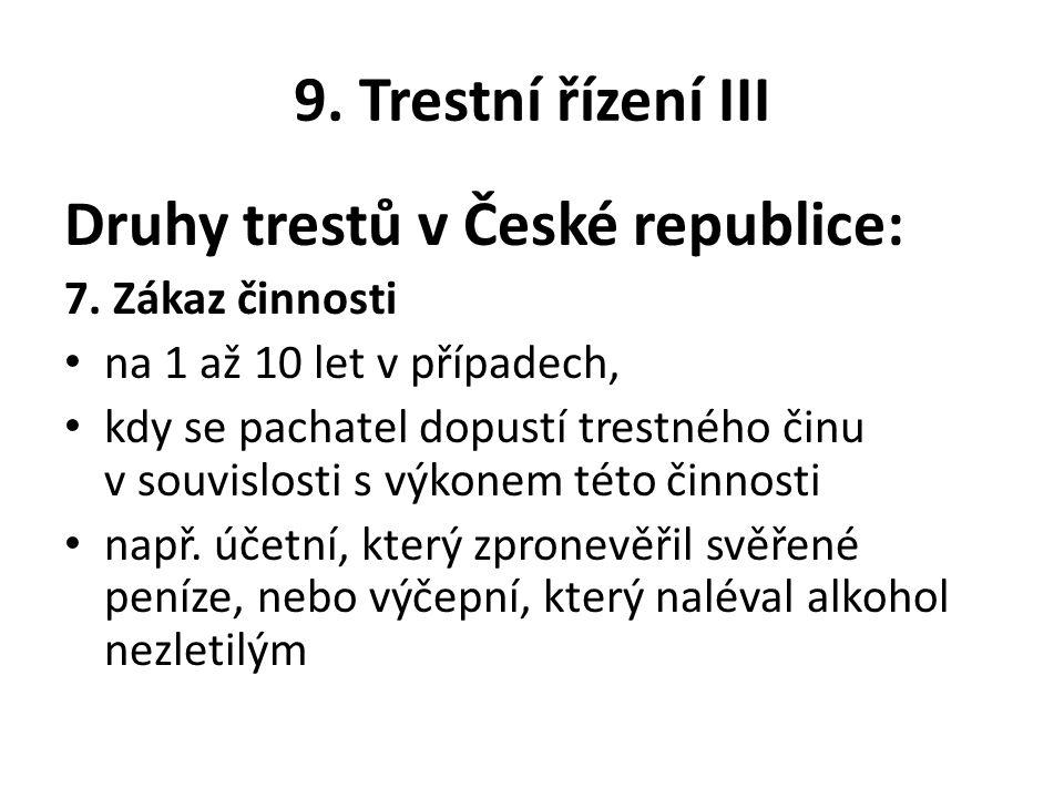 9. Trestní řízení III Druhy trestů v České republice: 7. Zákaz činnosti na 1 až 10 let v případech, kdy se pachatel dopustí trestného činu v souvislos