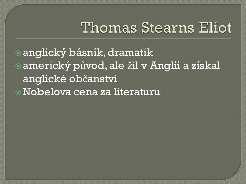  anglický básník, dramatik  americký p ů vod, ale ž il v Anglii a získal anglické ob č anství  Nobelova cena za literaturu