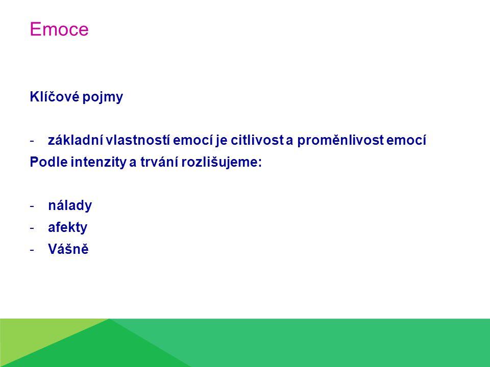 Emoce Klíčové pojmy -základní vlastností emocí je citlivost a proměnlivost emocí Podle intenzity a trvání rozlišujeme: -nálady -afekty -Vášně