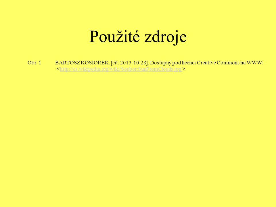 Použité zdroje Obr. 1 BARTOSZ KOSIOREK. [cit. 2013-10-28]. Dostupný pod licencí Creative Commons na WWW: http://cs.wikipedia.org/wiki/Soubor:SunFromCl