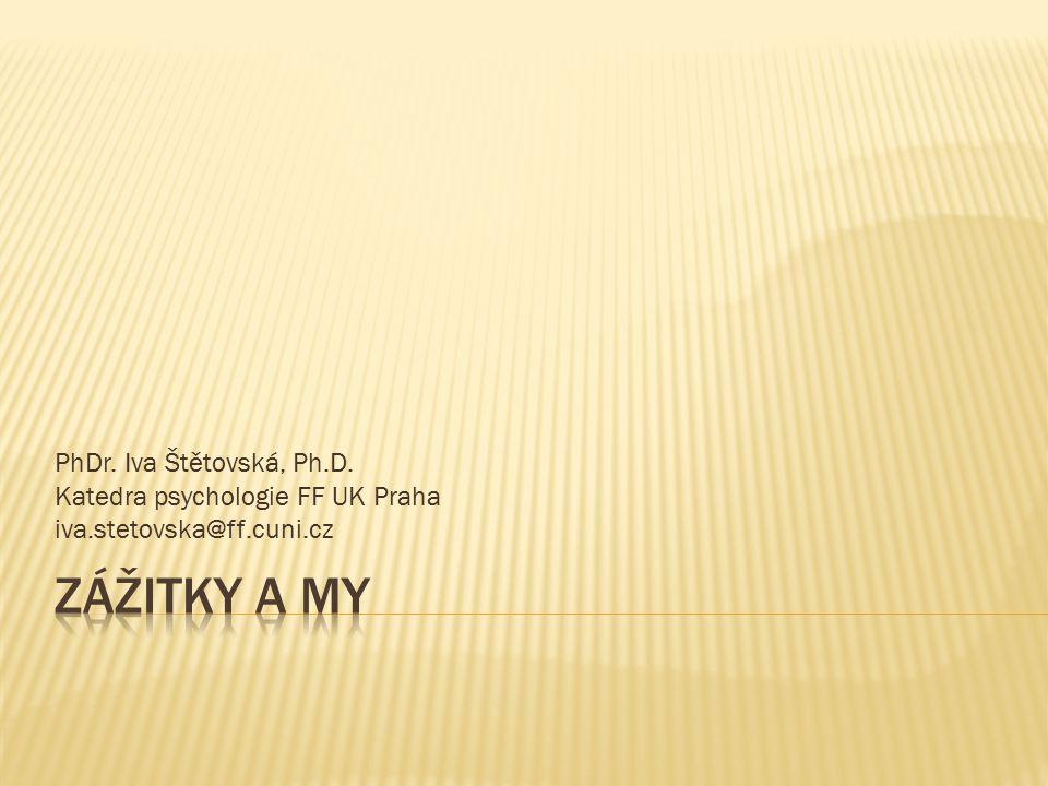 PhDr. Iva Štětovská, Ph.D. Katedra psychologie FF UK Praha iva.stetovska@ff.cuni.cz